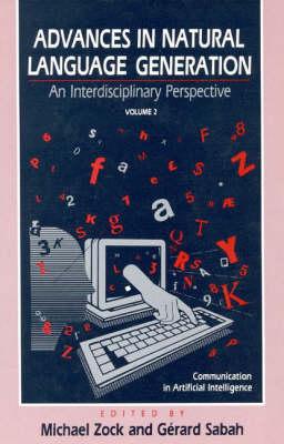 Advances in Natural Language Generation: An Interdisiplinary Perspective, Volume 2 (Hardback)