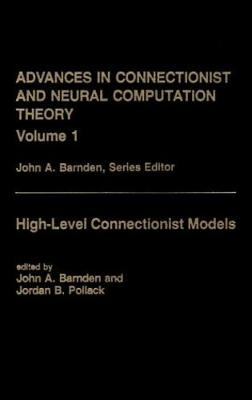 High Level Connectionist Models - Advances in Connectionist & Neural Computation Theory v. 1 (Hardback)