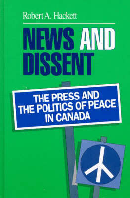 News and Dissent: Press and the Politics of Peace in Canada - Communication & Information Science (Hardback)