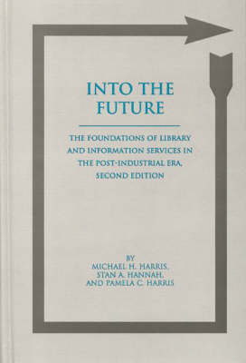Into the Future: Foundations of Library and Information Services in the Post Industrial Era - Information Management, Policy, & Services (Hardback)
