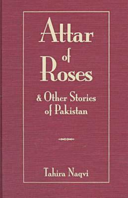 Attar of Roses and Other Stories of Pakistan - Three Continents Press (Hardback)