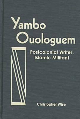 Yambo Ouologuem: Postcolonial Writer, Islamic Militant - Three Continents Press (Hardback)