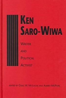 Ken Saro-Wiwa: Writer and Political Activist (Hardback)
