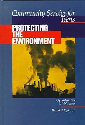 Community Service for Teens: Protecting the Environment (Hardback)