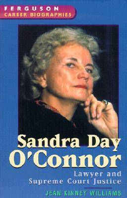 Sandra Day O'Connor: Lawyer and Supreme Court Justice - Ferguson Career Biographies (Hardback)