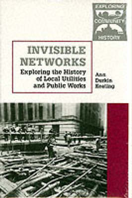 Invisible Networks: Exploring the History of Local Utilities and Public Works - Community History Series (Hardback)
