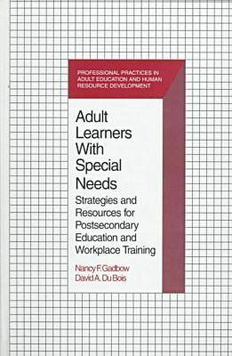 Adult Learners with Special Needs: Strategies and Resources for Postsecondary Education and Workplace Training - Professional Practices (Hardback)