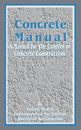 Concrete Manual: A Manual for the Control of Concrete Construction (Paperback)
