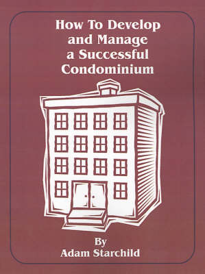 How to Develop and Manage a Successful Condominium (Paperback)