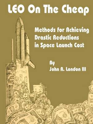 Leo on the Cheap: Methods for Achieving Drastic Reductions in Space Launch Costs (Paperback)