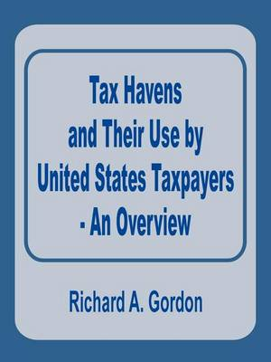 Tax Havens and Their Use by United States Taxpayers - An Overview (Paperback)