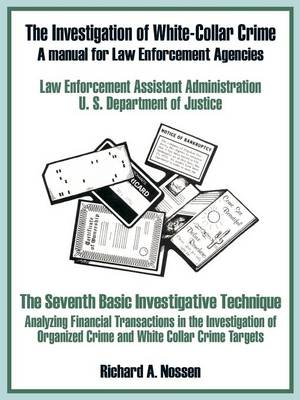 The Investigation of White-Collar Crime: A Manual for Law Enforcement Agencies (Paperback)