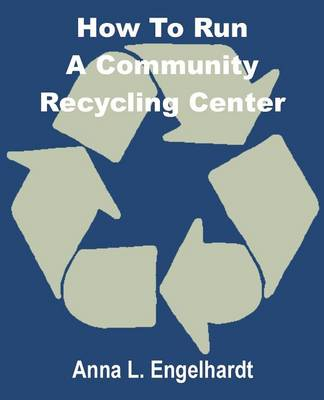 How to Run a Community Recycling Center (Paperback)