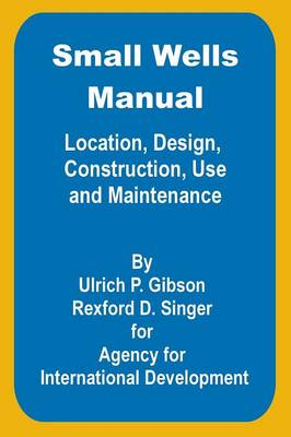 Small Wells Manual: Location, Design, Construction, Use and Maintenance (Paperback)