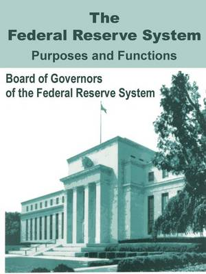 The Federal Reserve System Purposes and Functions (Paperback)