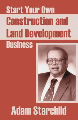 Start Your Own Construction and Land Development Business (Paperback)