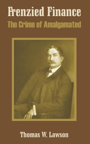 Frenzied Finance: The Crime of Amalgamated (Paperback)