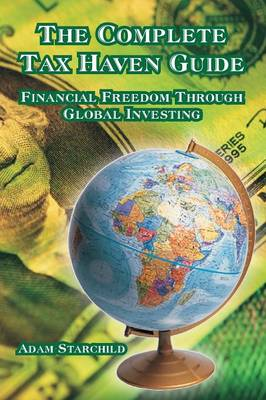 The Complete Tax Haven Guide: Financial Freedom Through Global Investing (Paperback)