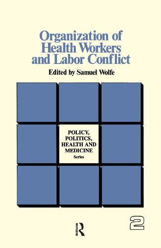 Organization of Health Workers and Labor Conflict - Policy, Politics, Health and Medicine Series (Paperback)