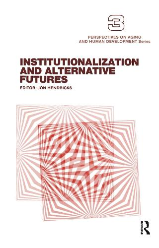 Institutionalization and Alternative Futures - Perspectives on Aging and Human Development Series (Paperback)