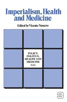Imperialism, Health and Medicine - Policy, Politics, Health and Medicine Series (Paperback)