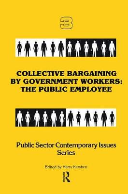 Collective Bargaining by Government Workers: The Public Employee - Public Sector Contemporary Issues (Paperback)