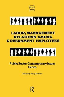 Labor/Management Relations Among Government Employees - Public Sector Contemporary Issues (Paperback)