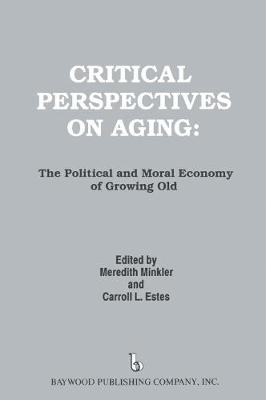 Critical Perspectives on Aging: The Political and Moral Economy of Growing Old - Policy, Politics, Health and Medicine Series (Hardback)