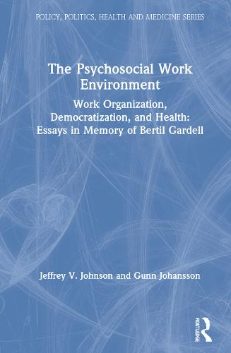 The Psychosocial Work Environment: Work Organization, Democratization, and Health : Essays in Memory of Bertil Gardell - Policy, Politics, Health and Medicine Series (Hardback)