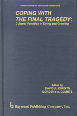 Coping with the Final Tragedy: Cultural Variation in Dying and Grieving - Perspectives on Death and Dying (Hardback)