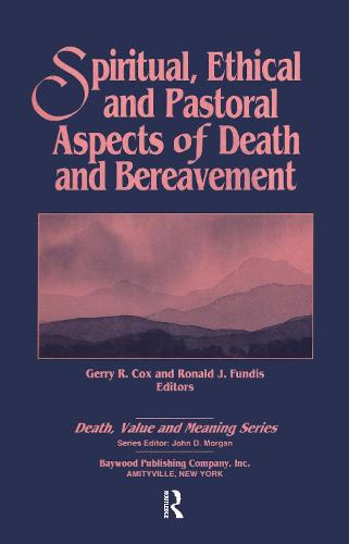 Spiritual, Ethical, and Pastoral Aspects of Death and Bereavement - Death, Value and Meaning Series (Hardback)