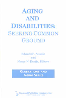 Aging and Disabilities: Seeking Common Ground - Generations and Aging (Paperback)