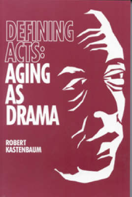 Defining Acts: Aging as Drama - Society and Aging Series (Hardback)