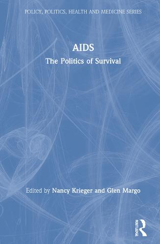 AIDS: The Politics of Survival - Policy, Politics, Health and Medicine Series (Hardback)