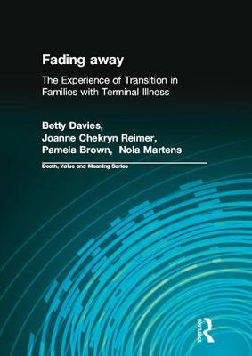 Fading away: The Experience of Transition in Families with Terminal Illness - Death, Value and Meaning Series (Paperback)