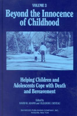 Beyond the Innocence of Childhood: Helping Children and Adolescents Cope with Death and Bereavement, Volume 2 (Hardback)