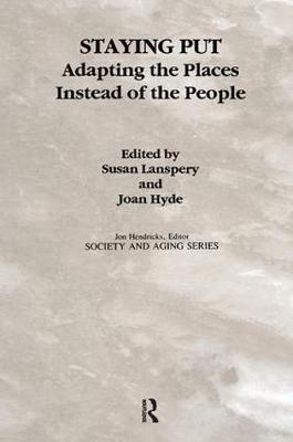 Staying Put: Adapting the Places Instead of the People - Society and Aging Series (Hardback)