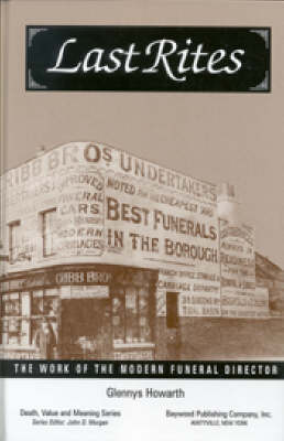 Last Rites: The Work of the Modern Funeral Director - Death, Value, and Meaning Series (Paperback)