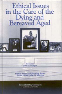 Ethical Issues in the Care of the Dying and Bereaved Aged - Death, Value, and Meaning Series (Hardback)
