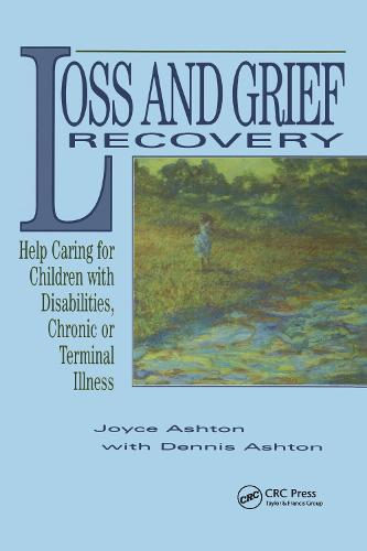 Loss and Grief Recovery: Help Caring for Children with Disabilities, Chronic, or Terminal Illness (Hardback)