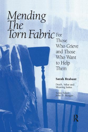 Mending the Torn Fabric: For Those Who Grieve and Those Who Want to Help Them - Death, Value and Meaning Series (Hardback)
