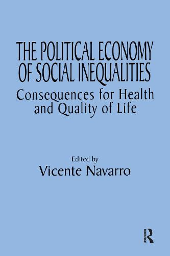 The Political Economy of Social Inequalities: Consequences for Health and Quality of Life - Policy, Politics, Health and Medicine Series (Hardback)