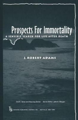 Prospects for Immortality: A Sensible Search for Life after Death - Death, Value and Meaning Series (Hardback)