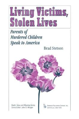 Living Victims, Stolen Lives: Parents of Murdered Children Speak to America - Death, Value and Meaning Series (Hardback)