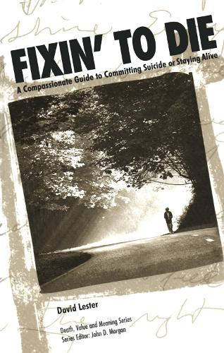 Fixin' to Die: A Compassionate Guide to Committing Suicide or Staying Alive - Death, Value and Meaning Series (Paperback)