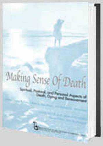 Making Sense of Death: Spiritual,Pastoral and Personal Aspects of Death,Dying and Bereavement - Death, Value, and Meaning Series (Hardback)