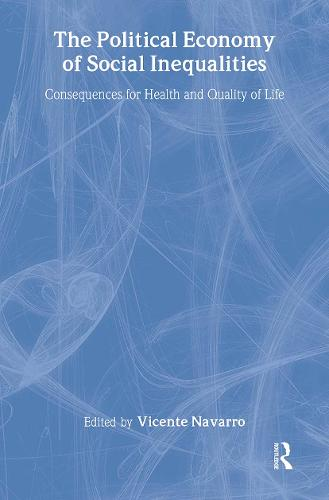 The Political Economy of Social Inequalities: Consequences for Health and Quality of Life - Policy, Politics, Health and Medicine Series (Paperback)