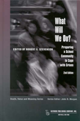 What Will We Do?: Preparing a School Community to Cope with Crises - Death, Value, and Meaning Series (Paperback)