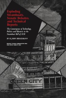 Exploding Steamboats, Senate Debates, and Technical Reports: The Convergence of Technology, Politics, and Rhetoric in the Steamboat Bill of 1838 - Baywood's Technical Communications (Hardback)