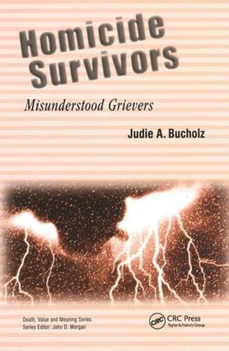 Homicide Survivors: Misunderstood Grievers - Death, Value and Meaning Series (Hardback)